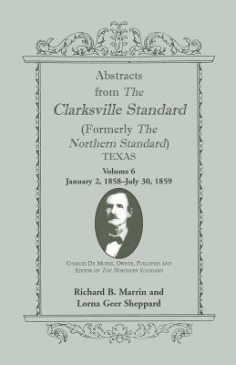 Image for Abstracts from the Clarksville Standard (Formerly the Northern Standard) Texas: Volume 6: Jan. 2, 1858 - July 30, 1859