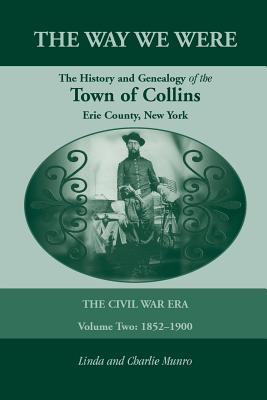 Image for The Way We Were, The History and Genealogy of the Town of Collins: The Civil War Era - Volume Two, 1852-1900