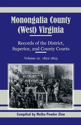 Image for Monongalia County, (West) Virginia, Records of the District, Superior and County Courts, Volume 12: 1822-1823