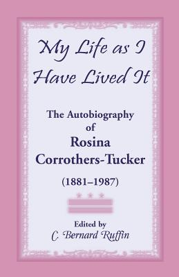 Image for My Life as I Have Lived It: The Autobiography of Rosina Corrothers-Tucker, 1881-1987