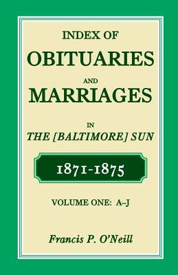 Image for Index of Obituaries and Marriages of the (Baltimore) Sun, 1871-1875, A-J