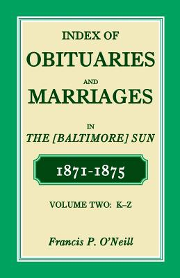 Image for Index of Obituaries and Marriages of the (Baltimore) Sun, 1871-1875, K-Z