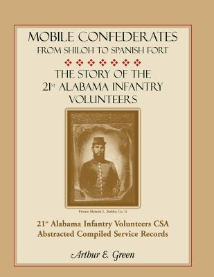 Image for Mobile Confederates From Shiloh to Spanish Fort: The Story of the 21st Alabama Infantry Volunteers