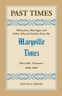 Image for Past Times: Obituaries, Marriages and Other Selected Articles from the Maryville Times, Maryville, Tennessee, Volume III, 1896-1899