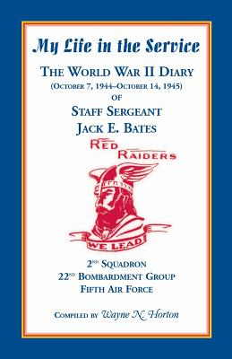 Image for My Life in the Service: The World War II Diary of Staff Sergeant Jack E. Bates, 2nd Squadron 22nd Bombardment Group Fifth Air Force