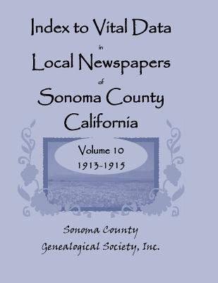 Image for Index to Vital Data in Local Newspapers of Sonoma County, California: Volume 10: 1913-1915