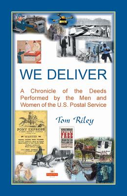 Image for We Deliver: A Chronicle of the Deeds Performed by the Men and Women of the U.S. Postal Service