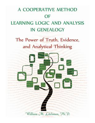 Image for A Cooperative Method of Learning Logic and Analysis in Genealogy: The Power of Truth, Evidence, and Analytical Thinking