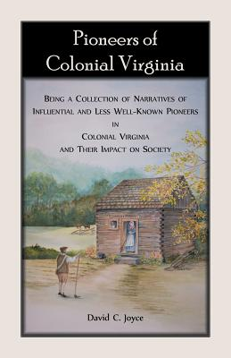Image for Pioneers of Colonial Virginia: Being a Collection of Narratives of Influential and Less Well-Known Pioneers in Colonial Virginia and Their Impact on Society