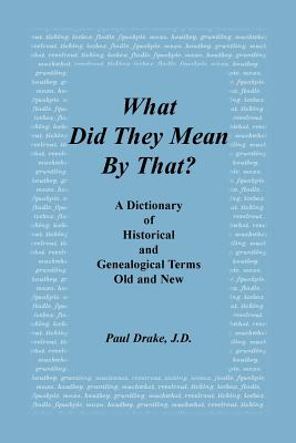 Image for What Did They Mean By That? A Dictionary of Historical and Genealogical Terms, Old and New
