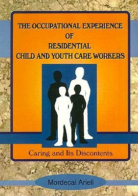 Image for The Occupational Experience of Residential Child and Youth Care Workers: Caring and Its Discontents (Monograph Published Simultaneously As Child & Youth Services , Vol 18, No 2)