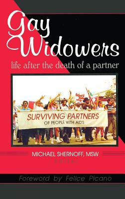 Gay Widowers: Life After the Death of a Partner, Shernoff, Michael