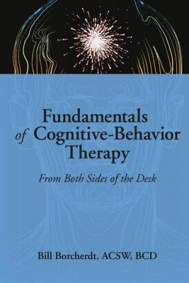 Fundamentals of Cognitive-Behavior Therapy: From Both Sides of the Desk, Munson, Carlton; Borcherdt, Bill