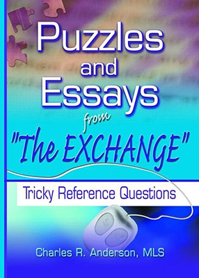 Puzzles and Essays from 'The Exchange': Tricky Reference Questions (Haworth Cataloging & Classification), Charles R. Anderson