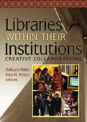 Image for Libraries Within Their Institutions: Creative Collaborations