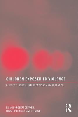 Children Exposed To Violence: Current Issues, Interventions and Research