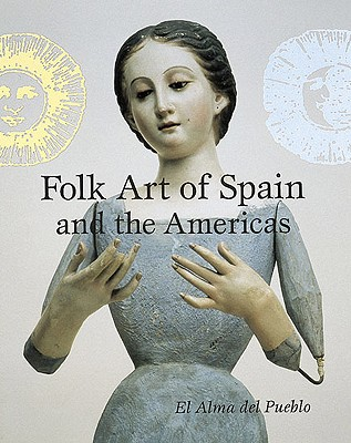 Image for Folk Art of Spain and the Americas: El Alma del Pueblo