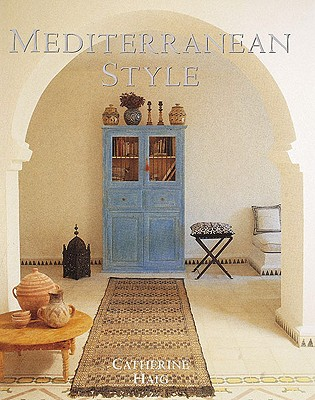Mediterranean Style: Relaxed Living Inspired by Strong Colors and Natural Materials, Haig, Catherine