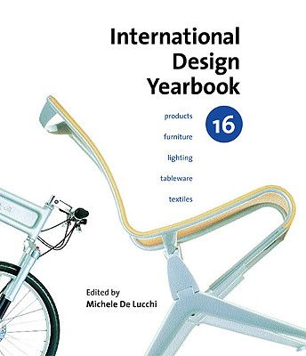 INTERNATIONAL DESIGN YEARBOOK 16 PRODUCTS FURNITURE LIGHTING TABLEWARE TEXTILES, DE LUCCHI, MICHELE (EDT)
