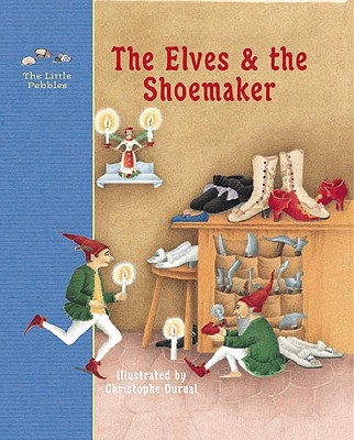 Image for The Elves and the Shoemaker: A Fairy Tale by the Brothers Grimm (Little Pebbles)
