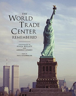 The World Trade Center Remembered, Bullaty, Sonja; Goldberger, Paul