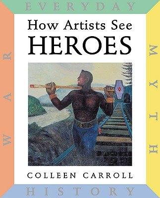 Image for How Artists See: Heroes: Myth, History, War, Everyday