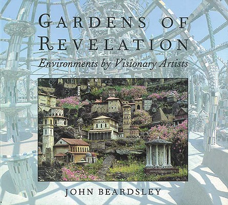 Image for Gardens of Revelation: Environments by Visionary Artists (How Artists See)