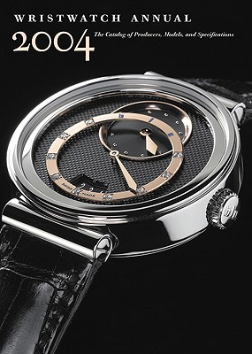 Wristwatch Annual 2004: The Catalog of Producers, Models, and Specifications, Braun, Peter; Doerr, Elizabeth