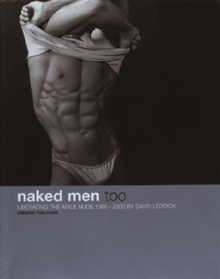 Image for NAKED MEN TOO : LIBERATING THE MALE NUDE 1950-2000 BY DAVID LEDDICK FOREWORD BY QUENTIN CRISP