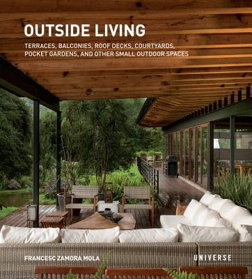 Image for Outside Living: Terraces, Balconies, Roof Decks, Courtyards, Pocket Gardens, and Other Small Outdoor Spaces