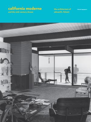 Image for California Moderne and the Mid-Century Dream: The Architecture of Edward H. Fickett