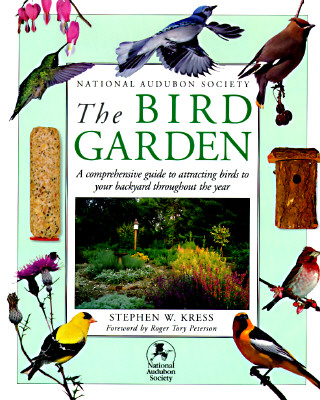 Image for National Audubon Society: The Bird Garden: A Comprehensive Guide to Attracting Birds to Your Backyard Throughout the Year