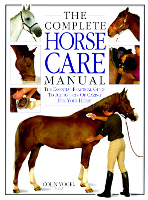 Image for The Complete Horse Care Manual: The Essential Practical Guide To All Aspects Of Caring For Your Horse