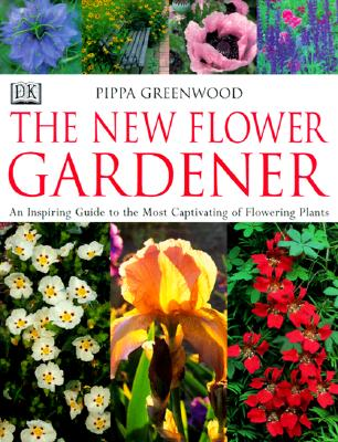 Image for The New Flower Gardener: An Inspiring Guide to the Most Captivating of Flowering Plants