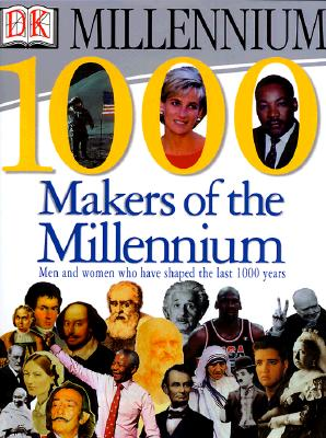 Image for 1,000 Makers of the Millennium: The Men and Women Who Have Shaped the Last 1,000 Years