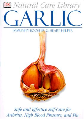 Natural Care Library Garlic: Safe and Effective Self-Care for Arthritis, High Blood Pressure and Flu, Pedersen, Stephanie