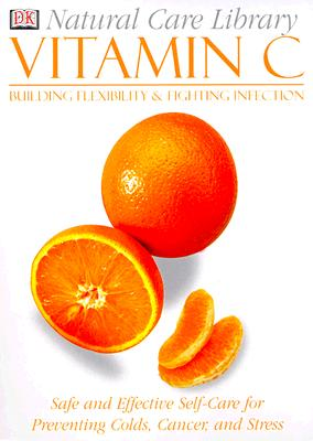 Image for Natural Care Library Vitamin C: Safe and Effective Self-Care for Preventing Colds, Cancer and Stress