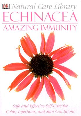 Image for Natural Care Library Echinacea: Safe and Effective Self-Care for Colds, Infection, and Skin Conditions