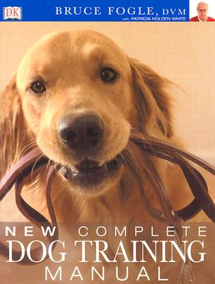 New Complete Dog Training Manual, Bruce Fogle, Patricia Holden White