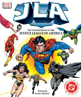JLA THE ULTIMATE GUIDE TO THE JUSTICE LEAGUE OF AMERICA, BEATTY, SCOTT