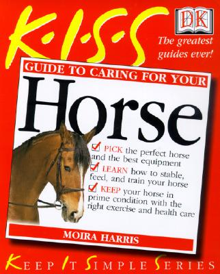 Image for KISS Guide to Caring For Your Horse (KISS Guides)