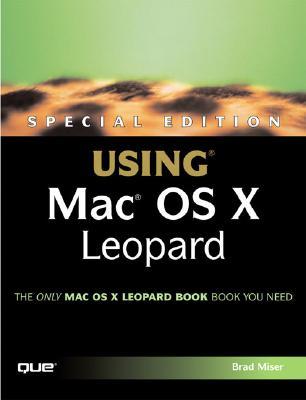 Special Edition Using Mac OS X Leopard, Brad Miser