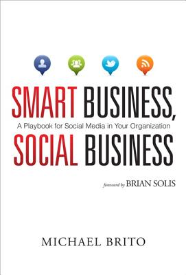 Smart Business, Social Business: A Playbook for Social Media in Your Organization (Que Biz-Tech), Michael Brito (Author)