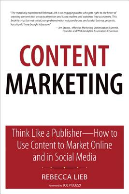 Image for Content Marketing: Think Like a Publisher - How to Use Content to Market Online and in Social Media (Que Biz-Tech)