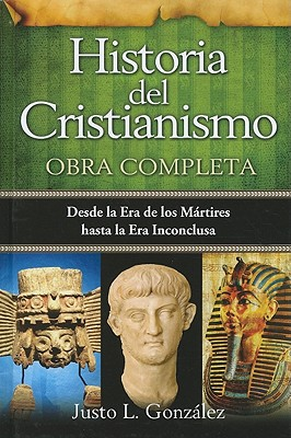 Historia del Cristianismo (Spanish Edition), Justo L. Gonzales