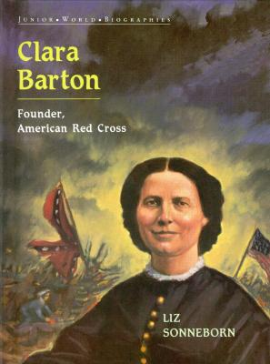 Clara Barton (Junior World Biographies), Sonneborn, Liz