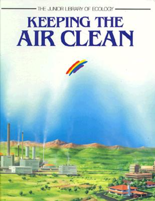 Image for Keeping the Air Clean (The Junior Library of Ecology)