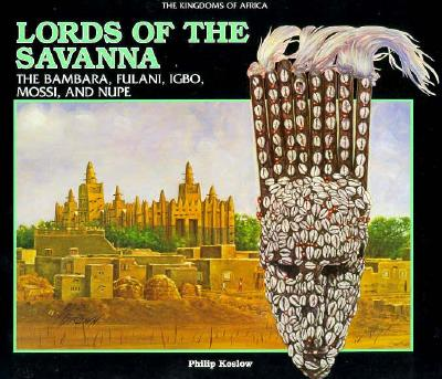 Image for Lords of the Savanna: The Bambara, Fulani, Igbo, Mossi, and Nupe (The Kingdoms of Africa) Koslow, Philip