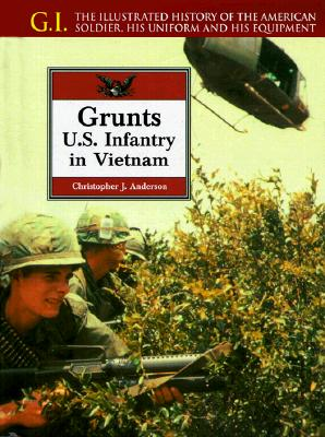 Image for Grunts: U.S. Infantry in Vietnam : The Illustrated History of the American Soldier, His Uniform and His Equipment (G.i. Series)