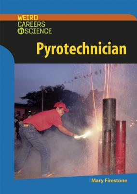 Pyrotechnician (Weird Careers in Science), Firestone, Mary